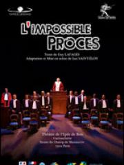 Theatre spectacle : L'IMPOSSIBLE PROCES - THEATRE DE L'EPEE DE BOIS