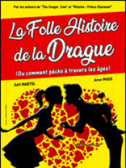 Theatre spectacle : LA FOLLE HISTOIRE DE LA DRAGUE - LA COMEDIE DE NIM