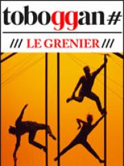 Consulter les détail du spectacle : LE GRENIER - LE TOBOGGAN128820