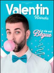 Theatre spectacle : VALENTIN REINEHR - LA VIE EST BEGUE - THEATRE DE L