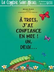 Consulter les détail du spectacle : A TROIS, J'AI CONDIANCE EN MOI ! - COMEDIE SAINT-M