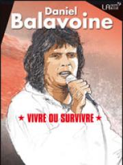 Theatre spectacle : DANIEL BALAVOINE VIVRE OU SURVIVRE - THEATRE EN RO
