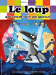 Theatre spectacle : LE LOUP QUI VOULAIT FAIRE SON SPECTACLE - THEATRE