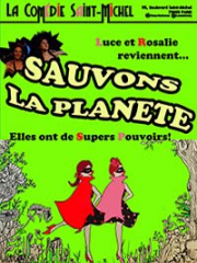 Consulter les détail du spectacle : LUCE ET ROSALIE:SAUVONS LA PLANETE - COMEDIE SAINT