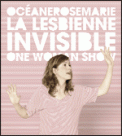 Theatre spectacle : OCEANE ROSE MARIE : LA LESBIENNE INVISIBLE