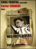 Theatre spectacle : XAVIER CHAVARI  MES FAITS DIVERS