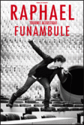 Theatre spectacle : RAPHAEL  FUNAMBULE