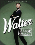 Theatre spectacle : WALTER  BELGE ET MECHANT