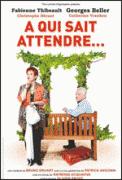 Theatre spectacle : A QUI SAIT ATTENDRE...