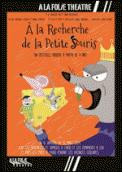 Theatre spectacle : A LA RECHERCHE DE LA PETITE SOURIS