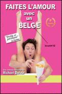 Theatre spectacle : FAITES L\'AMOUR AVEC UN BELGE